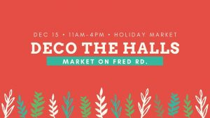 Deco The Halls Market on Fred Rd.