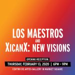 Opening Reception: XicanX: New Visions and Los Maestros: Early Explorers of Chicano Identity