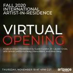 FALL 2020 INTERNATIONAL ARTIST-IN-RESIDENCE VIRTUAL OPENING