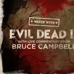 WATCH WITH: Evil Dead 2 with Live Commentary from Bruce Campbell