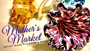 Mother's Market: Artist Made Flowers & More