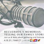 Recuerdos y Memorias: Telling our Family Stories Virtual Workshop