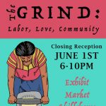 'The Grind: Labor, Love, Community' Closing & Market