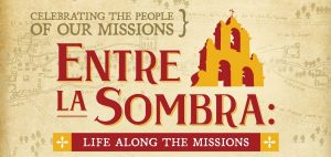 Entre La Sombra: Life Along the Missions Exhibit