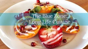 The Blue Zone: Long Life Cuisine