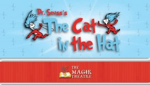 The Magik Theatre Presents: Dr. Suess' Cat in the Hat