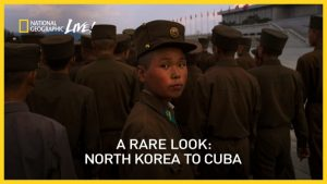 National Geographic Live! A Rare Look: North Korea to Cuba