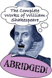 Complete Works of Shakespeare (Abridged!)